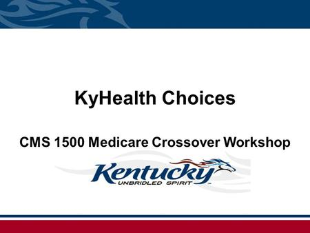 KyHealth Choices CMS 1500 Medicare Crossover Workshop.