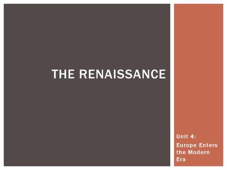 Unit 4: Europe Enters the Modern Era THE RENAISSANCE.