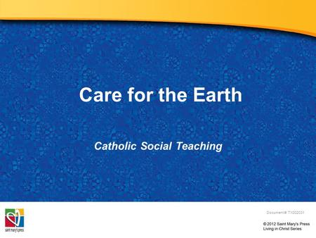 Care for the Earth Catholic Social Teaching Document #: TX002031.