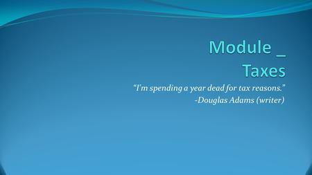 """I'm spending a year dead for tax reasons."" -Douglas Adams (writer)"