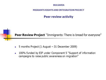 "BULGARIA MIGRANTS RIGHTS AND INTEGRATION PROJECT Peer review activity Peer Review Project ""Immigrants: There is bread for everyone"" 5 months Project (1."