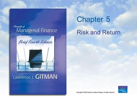 Chapter 5 Risk and Return. Copyright © 2006 Pearson Addison-Wesley. All rights reserved. 5-2 Learning Goals 1.Understand the meaning and fundamentals.