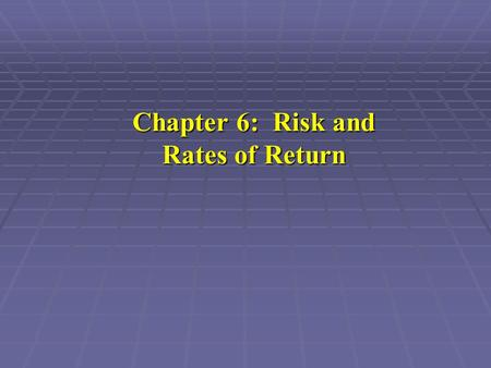 Chapter 6: Risk and Rates of Return. Chapter 6: Objectives  Inflation and rates of return  How to measure risk (variance, standard deviation, beta)