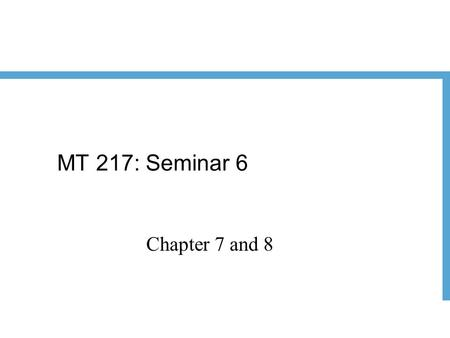 MT 217: Seminar 6 Chapter 7 and 8.
