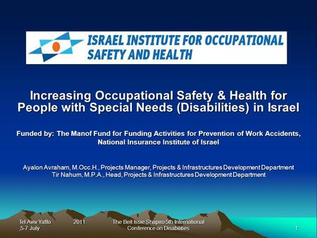 Tel Aviv Yaffo 2011,5-7 July 1 The Beit Issie Shapiro 5th International Conference on Disabilities Increasing Occupational Safety & Health for People with.