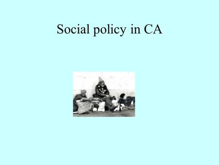 Social policy in CA. Poverty Higher rate than the nation—about 13% Highest for foreign born Hispanic And female-headed families.