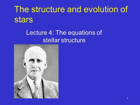 1 The structure and evolution of stars Lecture 4: The equations of stellar structure.