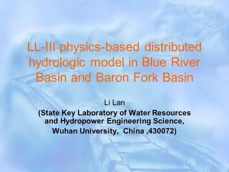 LL-III physics-based distributed hydrologic model in Blue River Basin and Baron Fork Basin Li Lan (State Key Laboratory of Water Resources and Hydropower.