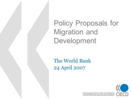 Policy Proposals for Migration and Development The World Bank 24 April 2007.