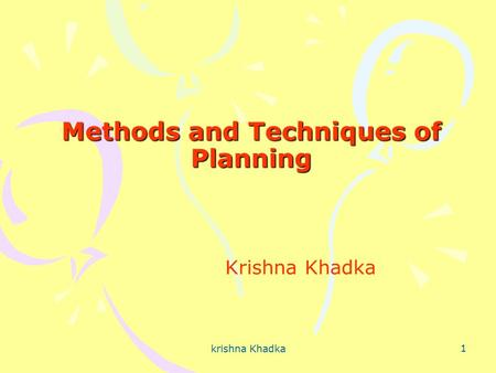 Methods and Techniques of Planning Methods and Techniques of Planning Krishna Khadka 1 krishna Khadka.
