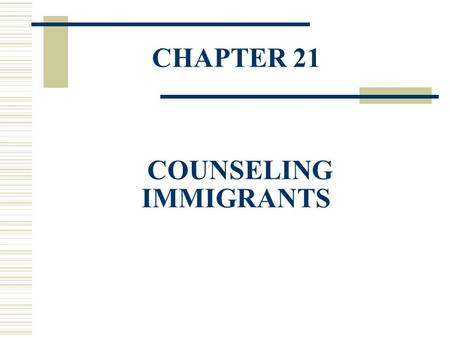 CHAPTER 21 COUNSELING IMMIGRANTS. Attitudes Toward Immigrants  Many groups have tried to prevent immigrants from entering the U.S. and have worked to.