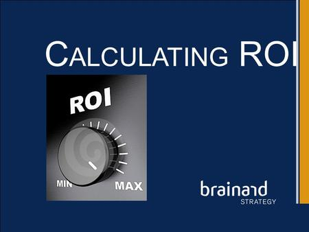 C ALCULATING ROI. Why do we Calculate ROI? TO ENURE THAT OD INITIAVES PROVIDE MEASUREABLE RESULTS!