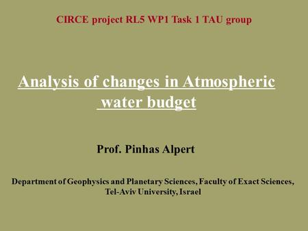 CIRCE project RL5 WP1 Task 1 TAU group Prof. Pinhas Alpert Department of Geophysics and Planetary Sciences, Faculty of Exact Sciences, Tel-Aviv University,