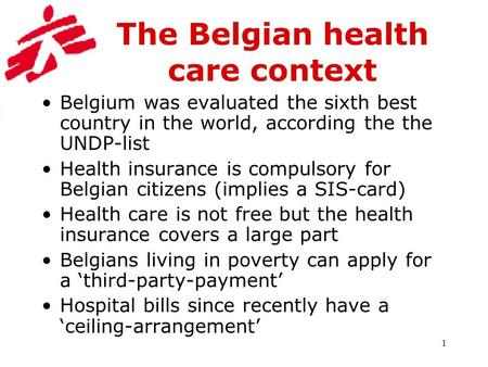 1 The Belgian health care context Belgium was evaluated the sixth best country in the world, according the the UNDP-list Health insurance is compulsory.