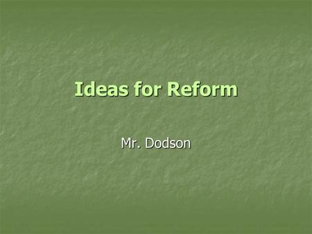 Ideas for Reform Mr. Dodson. Reform Movements The Charity Organization Movement Decided who was worthy of help and who was not Wanted immigrants to adopt.
