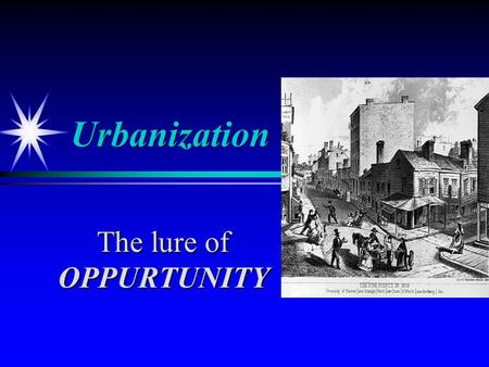 Urbanization The lure of OPPURTUNITY. Urban Opportunities Urban Opportunities Immigrants settle in cities Cheap and convenient Offered jobs Social support.