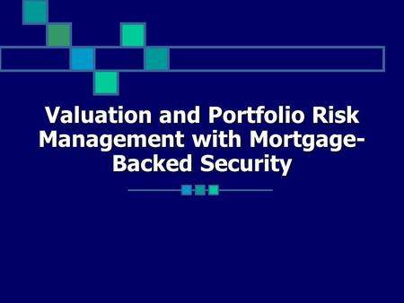 Valuation and Portfolio Risk Management with Mortgage- Backed Security.