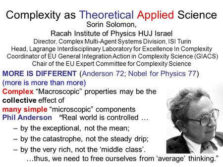 Complexity as Theoretical Applied Science Sorin Solomon, Racah Institute of Physics HUJ Israel Director, Complex Multi-Agent Systems Division, ISI Turin.