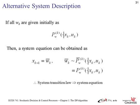 ECES 741: Stochastic Decision & Control Processes – Chapter 1: The DP Algorithm 31 Alternative System Description If all w k are given initially as Then,