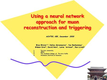 Using a neural network approach for muon reconstruction and triggering ACAT03, KEK, December 2003 Erez Etzion 1,2, Halina Abramowicz 1, Yan Benhammou 1,