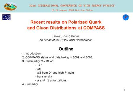 1 Recent results on Polarized Quark and Gluon Distributions at COMPASS I.Savin, JINR, Dubna on behalf of the COMPASS Collaboration Outline 1. Introduction.