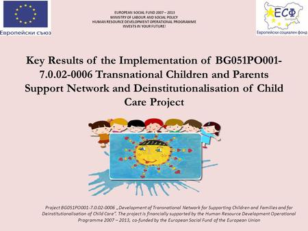 Key Results of the Implementation of BG051PO001- 7.0.02-0006 Transnational Children and Parents Support Network and Deinstitutionalisation of Child Care.