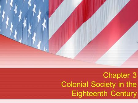 Chapter 3 Colonial Society in the Eighteenth Century.
