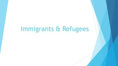 Immigrants & Refugees. Refugee vs Immigrant What are the differences?  A refugee is someone who owing to a well- founded fear of being persecuted for.