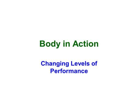 Body in Action Changing Levels of Performance. Exercise and Fitness. When we start to exercise e.g. running or walking up a steep hill our pulse rate.