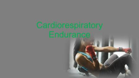 Cardiorespiratory Endurance. Basic Physiology of Cardiorespiratory Endurance Exercise Benefits of Cardiorespiratory Exercise Assessing Cardiorespiratory.