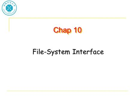 Chap 10 File-System Interface. Objectives To explain the function of file systems To describe the interfaces to file systems To discuss file-system design.