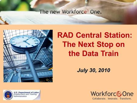 RAD Central Station: The Next Stop on the Data Train RAD Central Station: The Next Stop on the Data Train July 30, 2010.