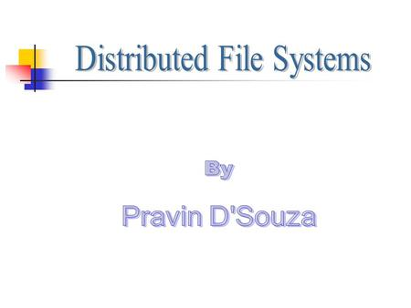 What is a Distributed File System?? Allows transparent access to remote files over a network. Examples: Network File System (NFS) by Sun Microsystems.