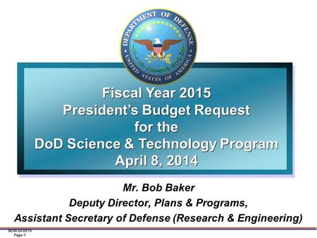 NDIA 04/08/14 Page-1 Mr. Bob Baker Deputy Director, Plans & Programs, Assistant Secretary of Defense (Research & Engineering) Fiscal Year 2015 President's.