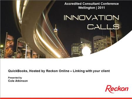 QuickBooks, Hosted by Reckon Online – Linking with your client Presented by Cole Atkinson.