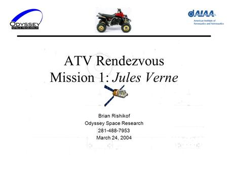 ATV Rendezvous Mission 1: Jules Verne Brian Rishikof Odyssey Space Research 281-488-7953 March 24, 2004.