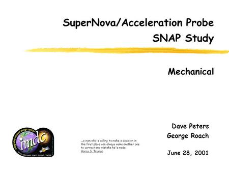 Mechanical SuperNova/Acceleration Probe SNAP Study Dave Peters George Roach June 28, 2001...a man who's willing to make a decision in the first place can.