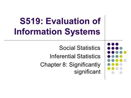 S519: Evaluation of Information Systems Social Statistics Inferential Statistics Chapter 8: Significantly significant.