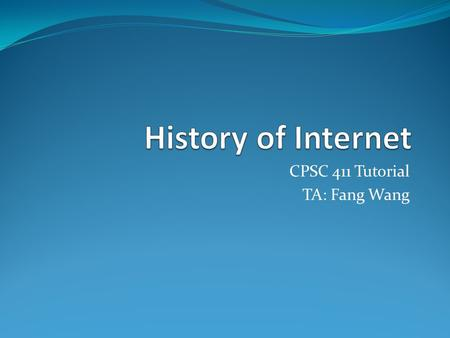 CPSC 411 Tutorial TA: Fang Wang. Fang Wang   9:00am-5:00pm, Mon-Fri.