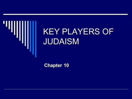KEY PLAYERS OF JUDAISM Chapter 10 The players  Played a significant, or important role in shaping the early history of the Ancient Israelites.