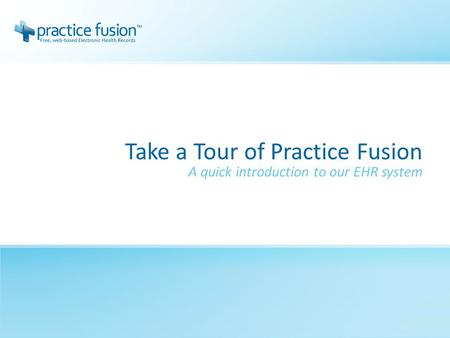 Take a Tour of Practice Fusion A quick introduction to our EHR system.
