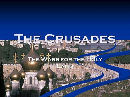 The Crusades The Wars for the Holy Land. The War for Israel The beginning The Crusades began as Catholic Europe learned that the Muslims had conquered.