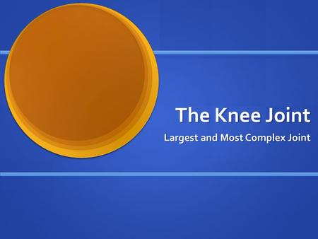 The Knee Joint Largest and Most Complex Joint. Structure of the Knee Lateral and Medial Epicondyles Lateral and Medial Epicondyles on both femur and tibia.