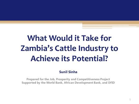 What Would it Take for Zambia's Cattle Industry to Achieve its Potential? Sunil Sinha Prepared for the Job, Prosperity and Competitiveness Project Supported.