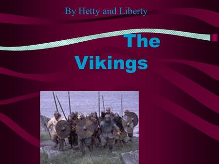 The Vikings By Hetty and Liberty Contents page Who were the Vikings?ho were the Vikings? How did the Vikings live ? What was their religion? –SagasSagas.