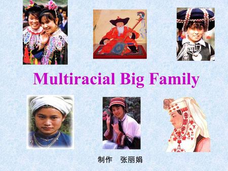 Multiracial Big Family 制作 张丽娟 MINORITY PERCENT OF TOTAL POPULATION BY PREFECTURE Minority Percent Note: Labels are province-level administrative units.