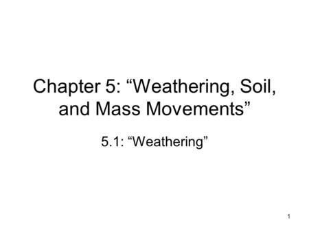 "Chapter 5: ""Weathering, Soil, and Mass Movements"""