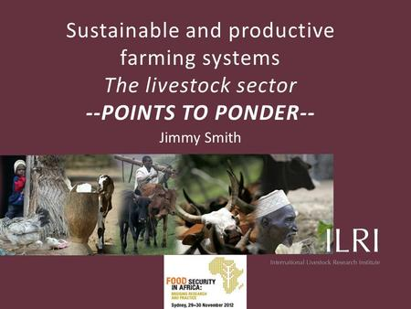 Sustainable and productive farming systems The livestock sector --POINTS TO PONDER-- Jimmy Smith.