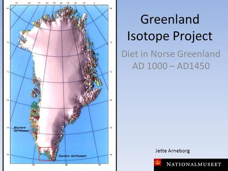 Greenland Isotope Project Diet in Norse Greenland AD 1000 – AD1450 Jette Arneborg.