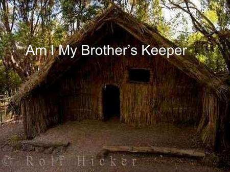 Am I My Brother's Keeper. The hand you pull up, May be the hand that saves you! A Simple Lesson: A rat looked through a crack in the wall to see the farmer.